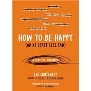 How to Be Happy or at Least Less Sad by Crutchley, Lee; Burkeman, Oliver, 9780399172984