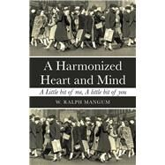 A Harmonized Heart and Mind by Mangum, W. Ralph, 9781973662990