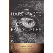 The Hard Facts of the Grimms' Fairy Tales by Tatar, Maria, 9780691182995