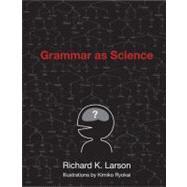 Grammar As Science,Larson, Richard K.,9780262513036