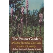 The Prairie Garden,Smith, J. Robert,9780299083045