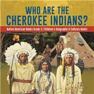 Who Are the Cherokee Indians? | Native American Books Grade 3 | Children's Geography & Cultures Books by Baby Professor, 9781541953079