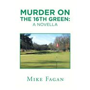 Murder on the 16th Green by Fagan, Mike, 9781796063080