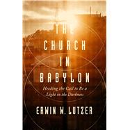 The Church in Babylon Heeding the Call to Be a Light in the Darkness by Lutzer, Erwin W.; Stetzer, Ed, 9780802413086