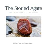 The Storied Agate 100 Unique Lake Superior Agates by Magnuson,  James, 9781591933090