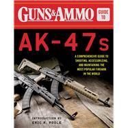 Guns & Ammo Guide to Ak-47s,Guns & Ammo; Poole, Eric R.,9781510713093