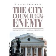 The City Council Is Your Worst Enemy by Braverman, Stanton, 9781796043112