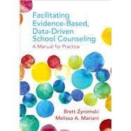 Facilitating Evidence-based, Data-driven School Counseling by Zyromski, Brett; Mariani, Melissa A., 9781506323114