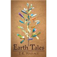 Earth Tales by Wallace, T. K., 9781480883116