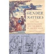 Gender Matters Civil War, Reconstruction, and the Making of the New South by Whites, LeeAnn, 9781403963123