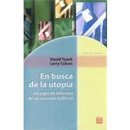 En busca de la utopía. Un siglo de reformas de las escuelas públicas by Tyack, David y Larry Cuban, 9789681663124