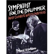 Sympathy for the Drummer Why Charlie Watts Matters by Edison, Mike, 9781493053148
