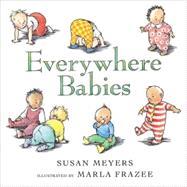 Everywhere Babies by Meyers, Susan, 9780152053154