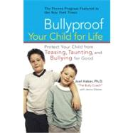 Bullyproof Your Child for Life : Protect Your Child from Teasing, Taunting, and Bullying for Good by Haber, Joel; Glatzer, Jenna, 9780399533181