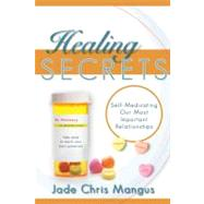 Healing Secrets: Self-medicating Our Most Important Relationships by Mangus, Jade Chris, 9781599553184