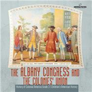 The Albany Congress and The Colonies' Union   History of Colonial America Grade 3   Children's American History by Universal Politics, 9781541953185