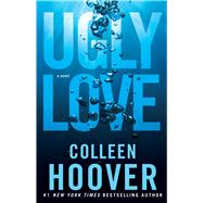 Ugly Love A Novel by Hoover, Colleen, 9781476753188
