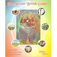 The Ancient British Goddess:...,Jones, Kathy,9780953663194