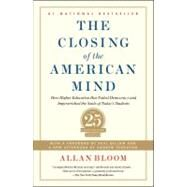 Closing of the American Mind : How Higher Education Has Failed Democracy and Impoverished the Souls of Today's Students by Bloom, Allan; Ferguson, Andrew; Bellow, Saul, 9781451683202
