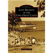 Lost Resorts of the Iowa Great Lakes by Reed, Jonathan M., 9781467103206