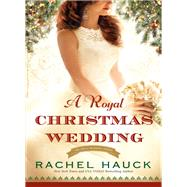 A Royal Christmas Wedding by Hauck, Rachel, 9780785233220