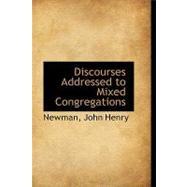 Discourses Addressed to Mixed Congregations by Henry, Newman John, 9781110333257