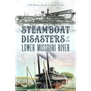 Steamboat Disasters of the Lower Missouri River by Erwin, Vicki Berger; Erwin, James, 9781467143257