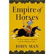 Empire of Horses by Man, John, 9781643133270