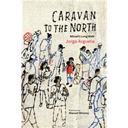 Caravan to the North by Argueta, Jorge; Monroy, Manuel, 9781773063294