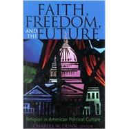 Faith, Freedom, and the Future Religion in American Political Culture by Dunn, Charles W.; Behe, Michael; Billington, James M.; Dunn, Charles W.; Elshtain, Jean Bethke; George, Robert P.; Marsden, George; Noll, Mark A.; Olansky, Marvin; Weigel, George, 9780742523302