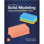 Introduction to Solid Modeling Using Solidworks 2019 by Howard, William; Musto, Joseph, 9781260113303