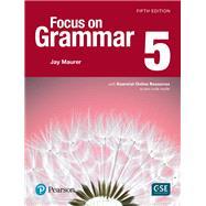 Focus on Grammar 5 with Essential Online Resources by Maurer, Jay, 9780134583310