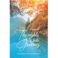 Thoughts While Grieving by Sherwood, Cynthia Lewis, 9781796083316