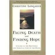 Facing Death and Finding Hope...,Longaker, Christine,9780385483322
