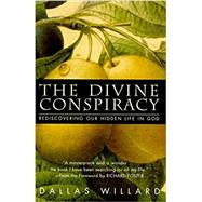 The Divine Conspiracy: Rediscovering Our Hidden Life in God by Willard, Dallas, 9780060693329