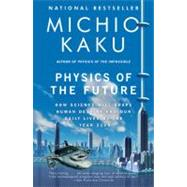 Physics of the Future How Science Will Shape Human Destiny and Our Daily Lives by the Year 2100 by KAKU, MICHIO, 9780307473332