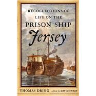 Recollections of Life on the Prison Ship Jersey by Dring, Thomas; Swain, David, 9781594163357