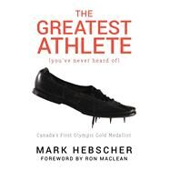 The Greatest Athlete You've Never Heard of by Hebscher, Mark, 9781459743359