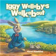Iggy Wallaby's Walkabout by Hawkins, Karel, 9781796003376