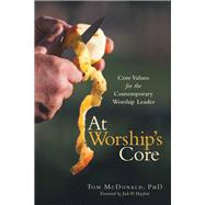 At Worship's Core by Mcdonald, Tom, Ph.d.; Hayford, Jack W., 9781973663379