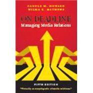 On Deadline: Managing Media Relations by Howard, Carole M.; Mathews, Wilma K., 9781478603405
