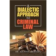 A Dialectic Approach to Criminal Law by Dassama, Michael, 9781984593412