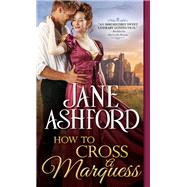 How to Cross a Marquess by Ashford, Jane, 9781492663416