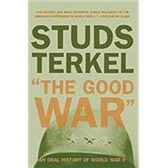 The Good War: An Oral History...,Terkel, Studs,9781565843431