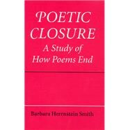 Poetic Closure: A Study of How Poems End by Smith, Barbara Herrnstein, 9780226763439