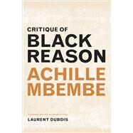 Critique of Black Reason,Mbembe, Achille; Dubois,...,9780822363439