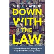 Down With the Law by Abidor, Mitchell; Serge, Victor (CON); Libertad, Albert (CON); Armand, Emile (CON); Lorulot, Andre (CON), 9781849353441