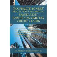 Tax Practitioners' Perceptions Regarding Fraudulent Earned Income Tax Credit Claims by Fidelis-nwaefulu, Michael, 9781796073447