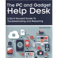 The PC and Gadget Help Desk A Do-It-Yourself Guide To Troubleshooting and Repairing by Soper, Mark Edward, 9780789753458