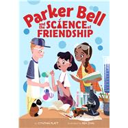 Parker Bell and the Science of Friendship by Platt, Cynthia; Zhai, Rea, 9781328973474